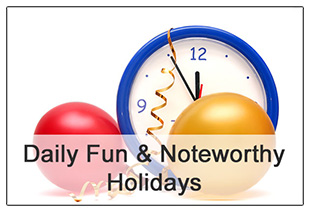 Daily Fun & Noteworthy Holidays