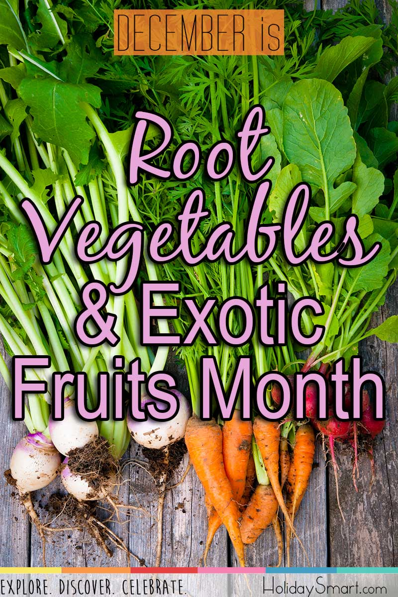 Root Vegetables & Exotic Fruits Month