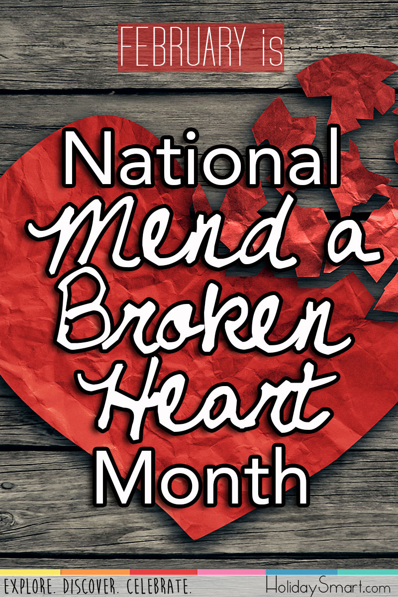 February is National Mend a Broken Heart Month