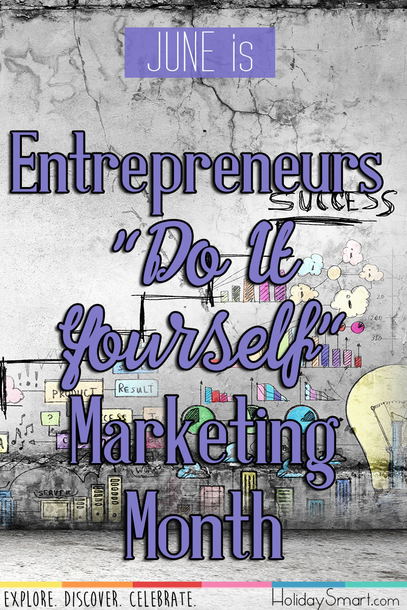 "June is Entrepreneurs ""Do It yourself"" Marketing Month"