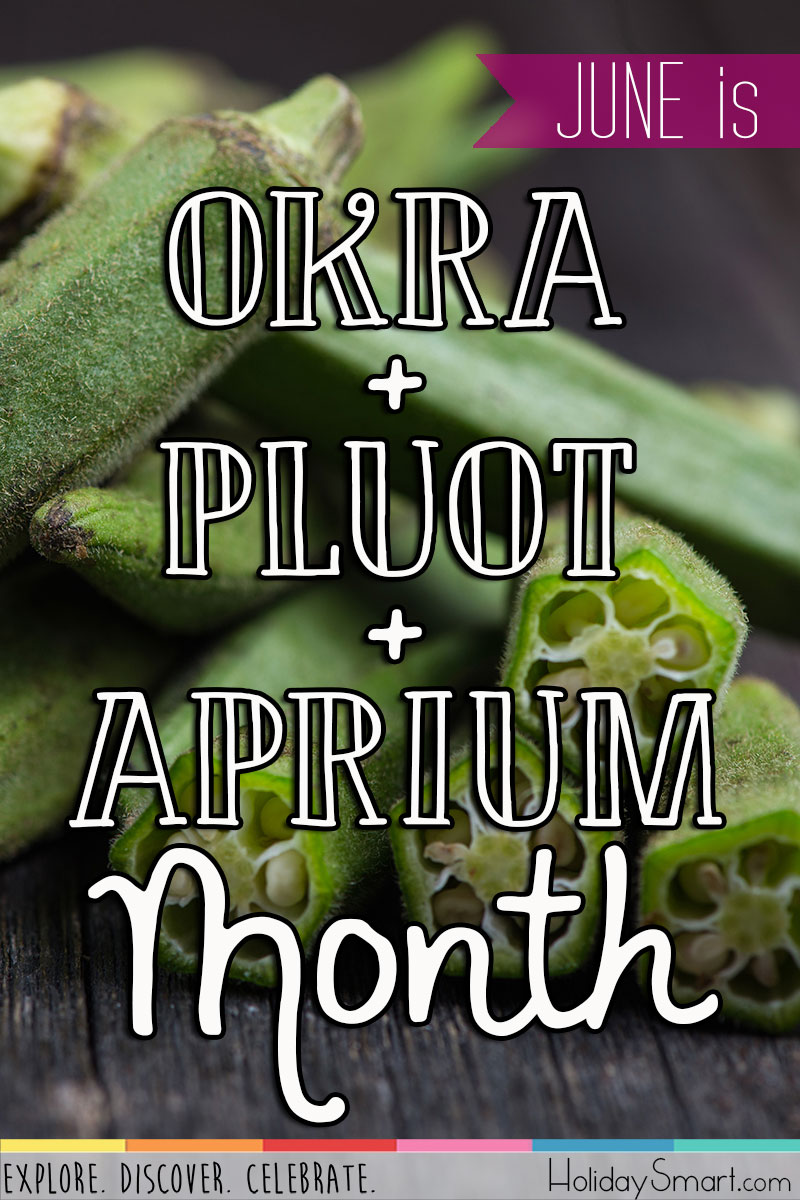 June is Okra and Pluot and Aprium Month