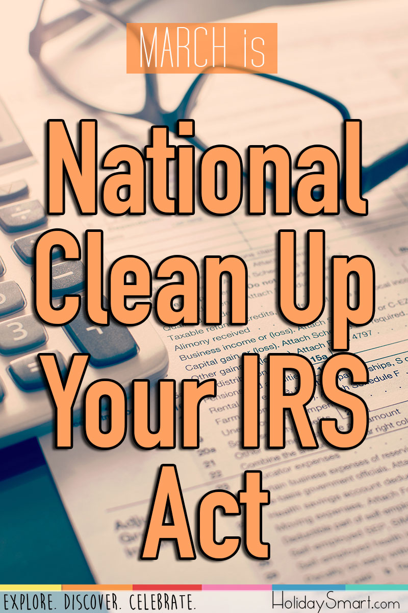 March is National Clean Up Your IRS Act Month