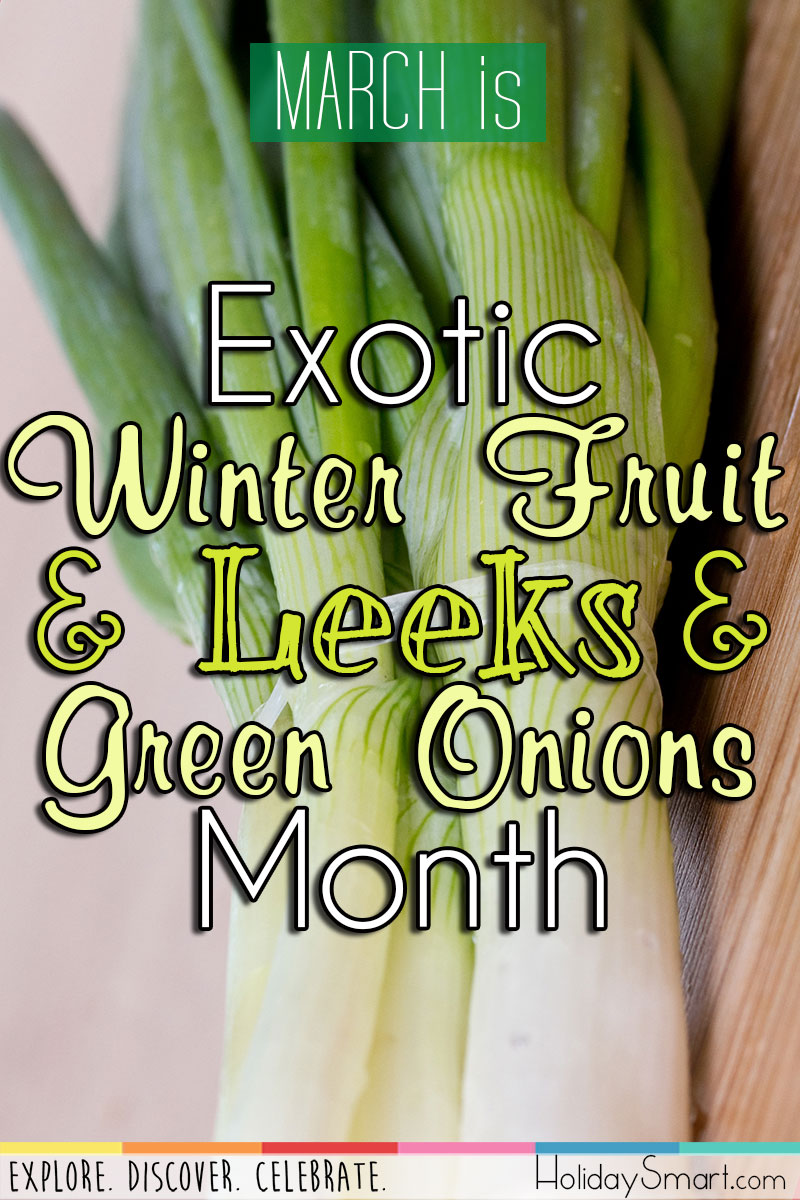 March is Exotic Winter Fruit & Leeks & Green Onions Month