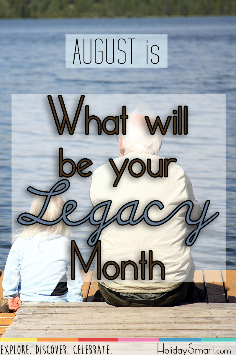 August is What Will Be Your Legacy Month!