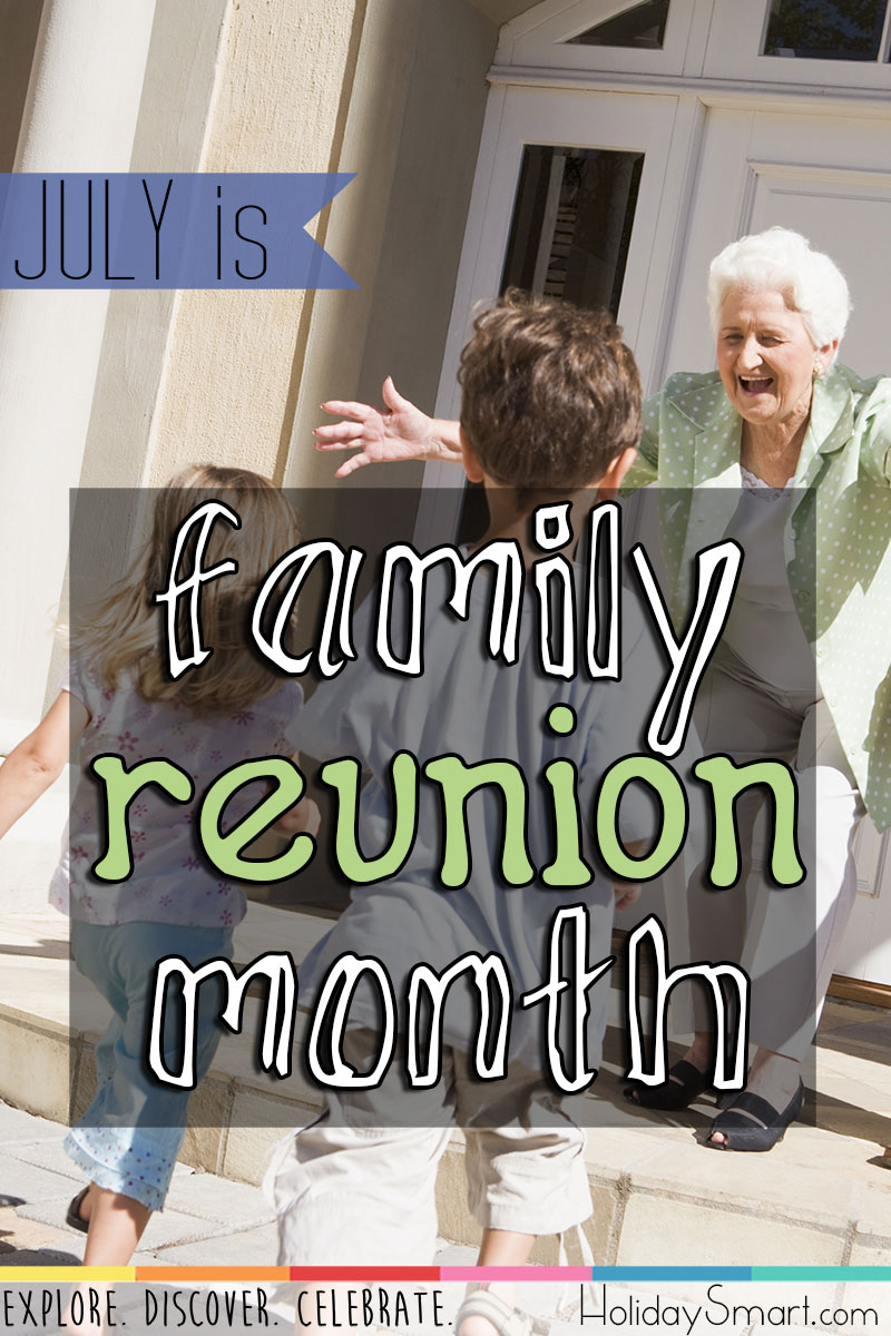 July is Family Reunion Month!