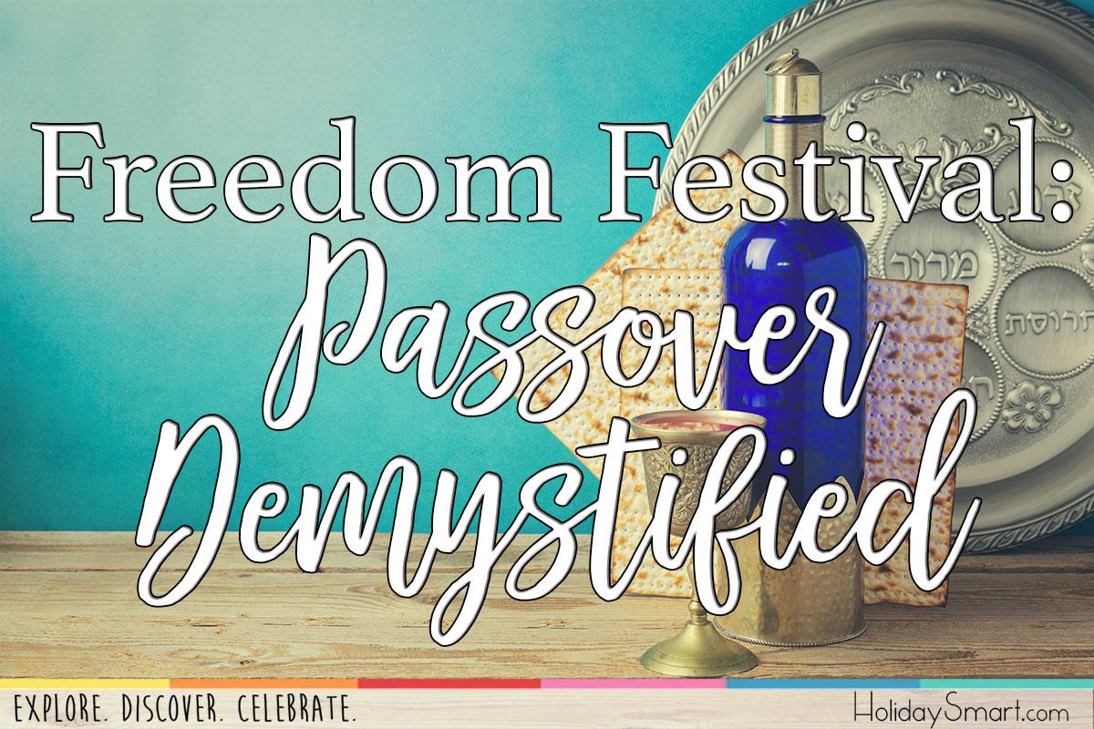 Freedom Festival Passover Demystified Holidaysmart