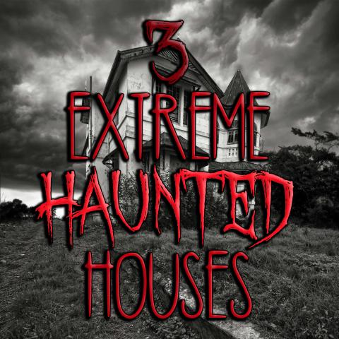 3 Extreme Haunted Houses