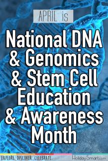 April is National DNA & Genomics & Stem Cell Education & Awareness Month