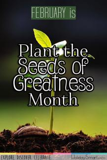 February is Plant the Seeds of Greatness Month