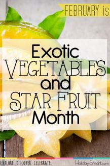 February is Exotic Vegetables and Star Fruit Month