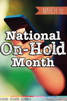 March is National On-Hold Month