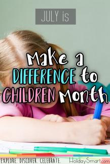 July is National Make a Difference to Children Month!