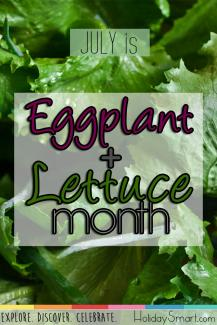 July is Eggplant & Lettuce Month!