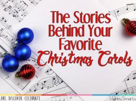 The Stories Behind Your Favorite Christmas Carols